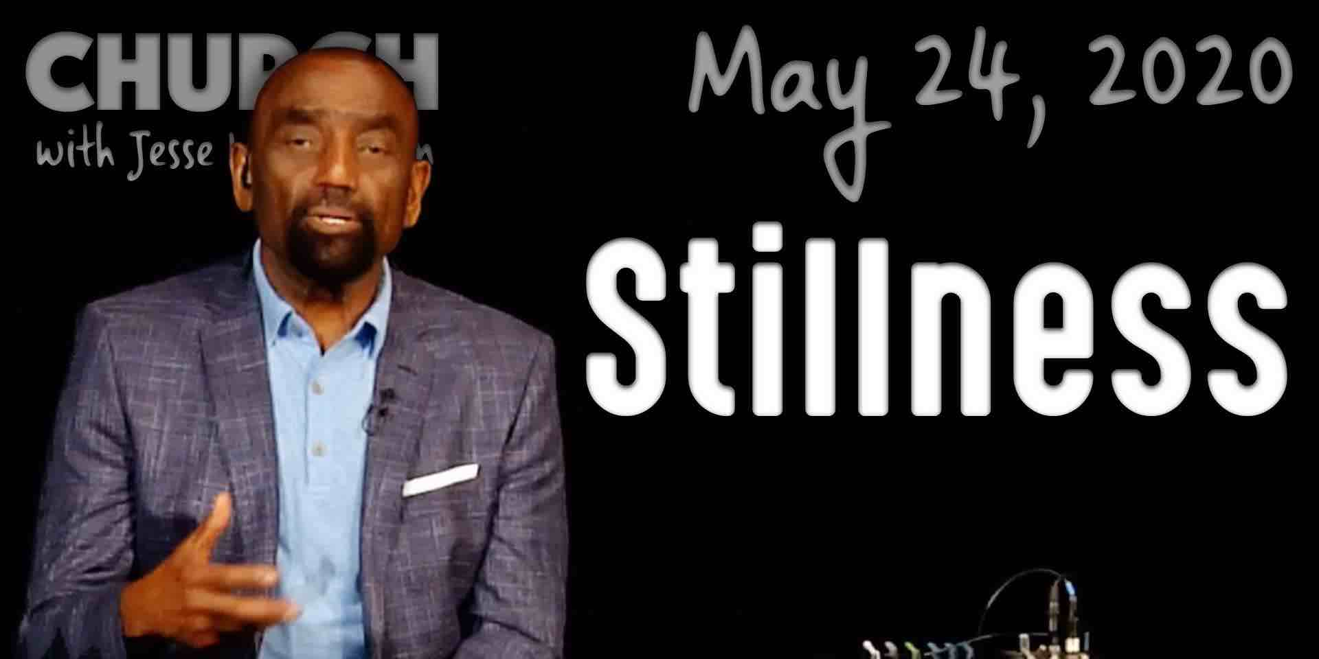 Stillness (Church 5/24/20)