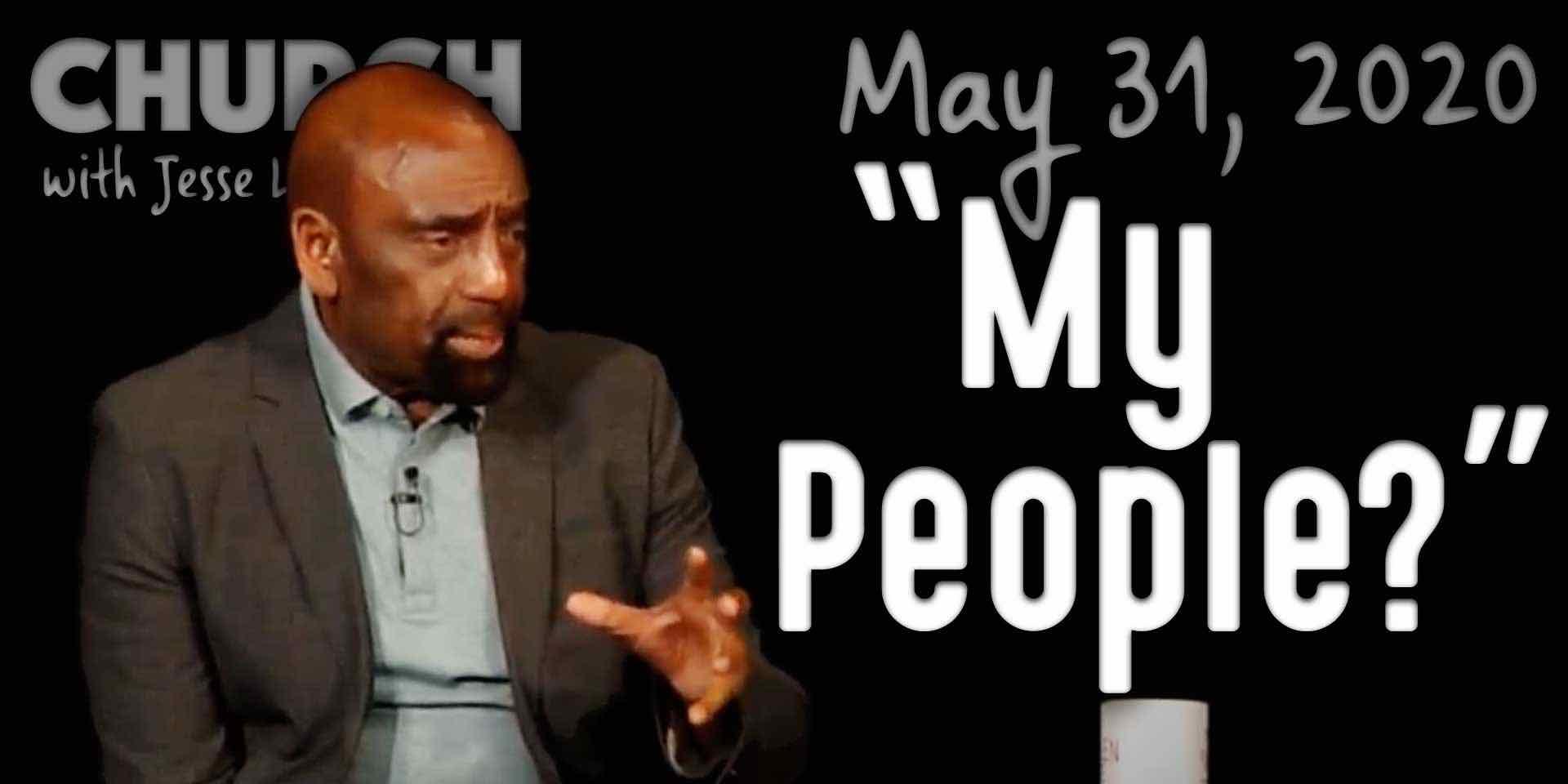 """My People?"" (Church 5/31/20)"