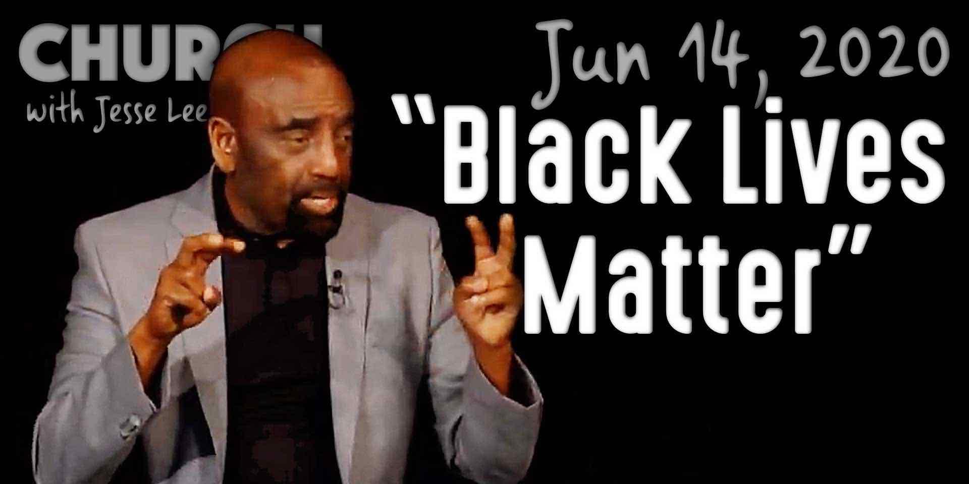 """""""Black Lives Matter"""" (Church 6/14/20)"""
