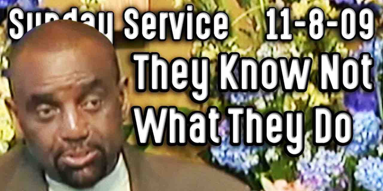 They Know Not What They Do (Sunday Service 11/8/09)