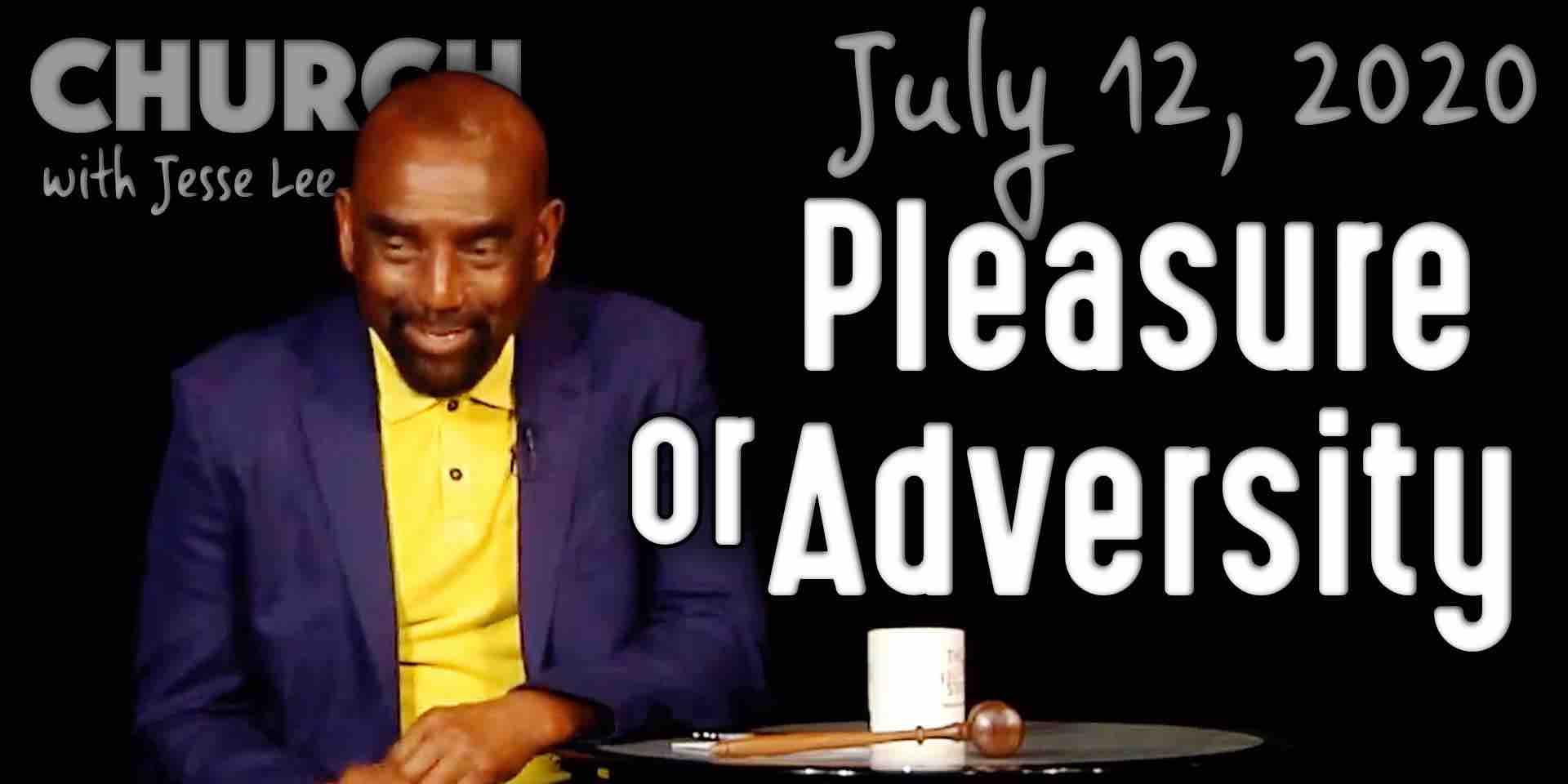 Pleasure or Adversity? (Church 7/12/20)