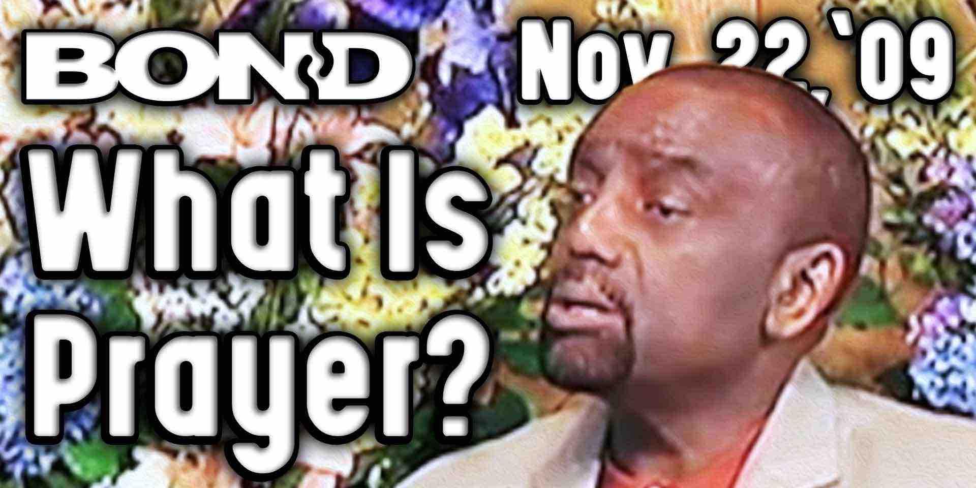 What Is Prayer? (BOND Sunday Service 11/22/09)