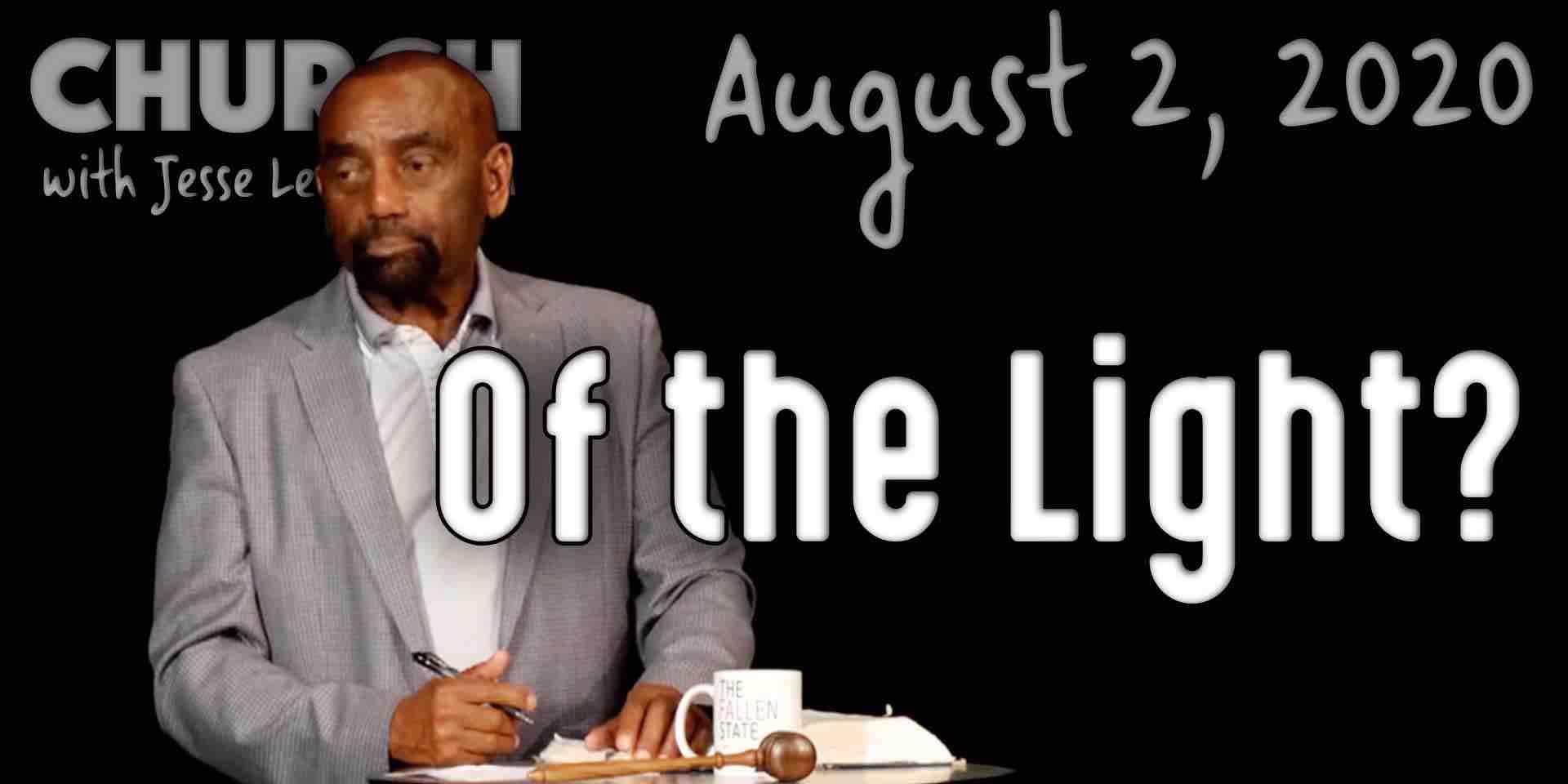 Of the Light? (Church 8/2/20)