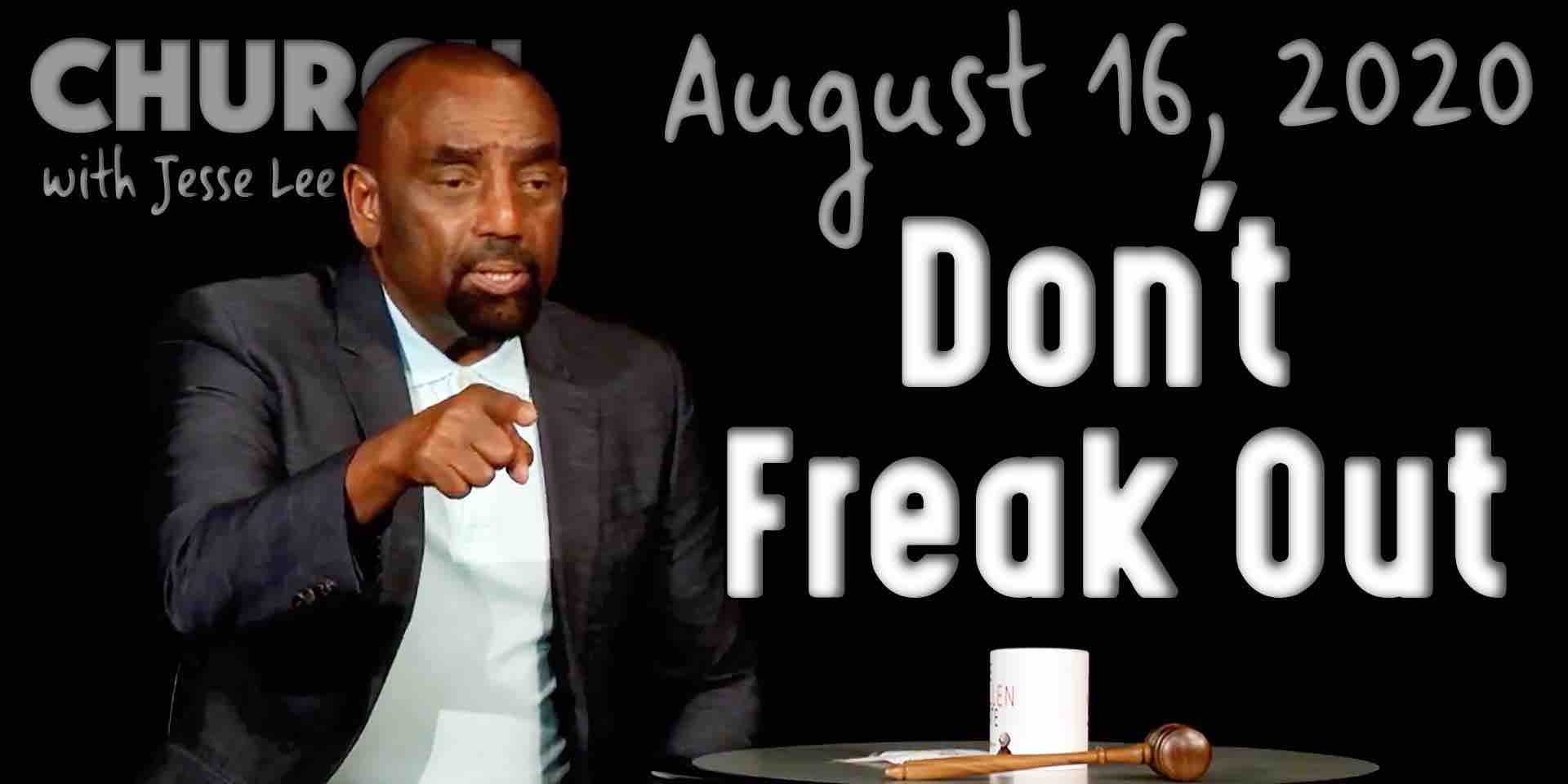 Church, Aug 16, 2020: Don't Freak Out