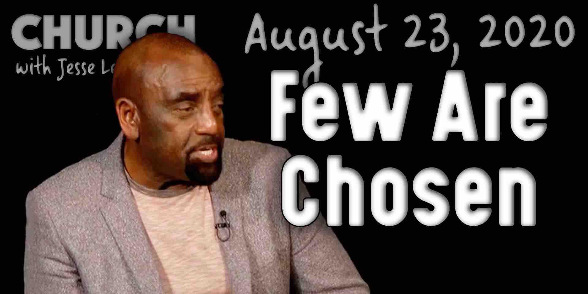 Church 8/23/20: Few Are Chosen