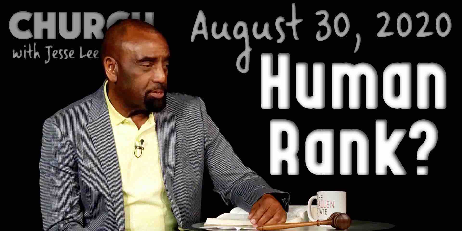 Church 8/30/20: Human Rank?
