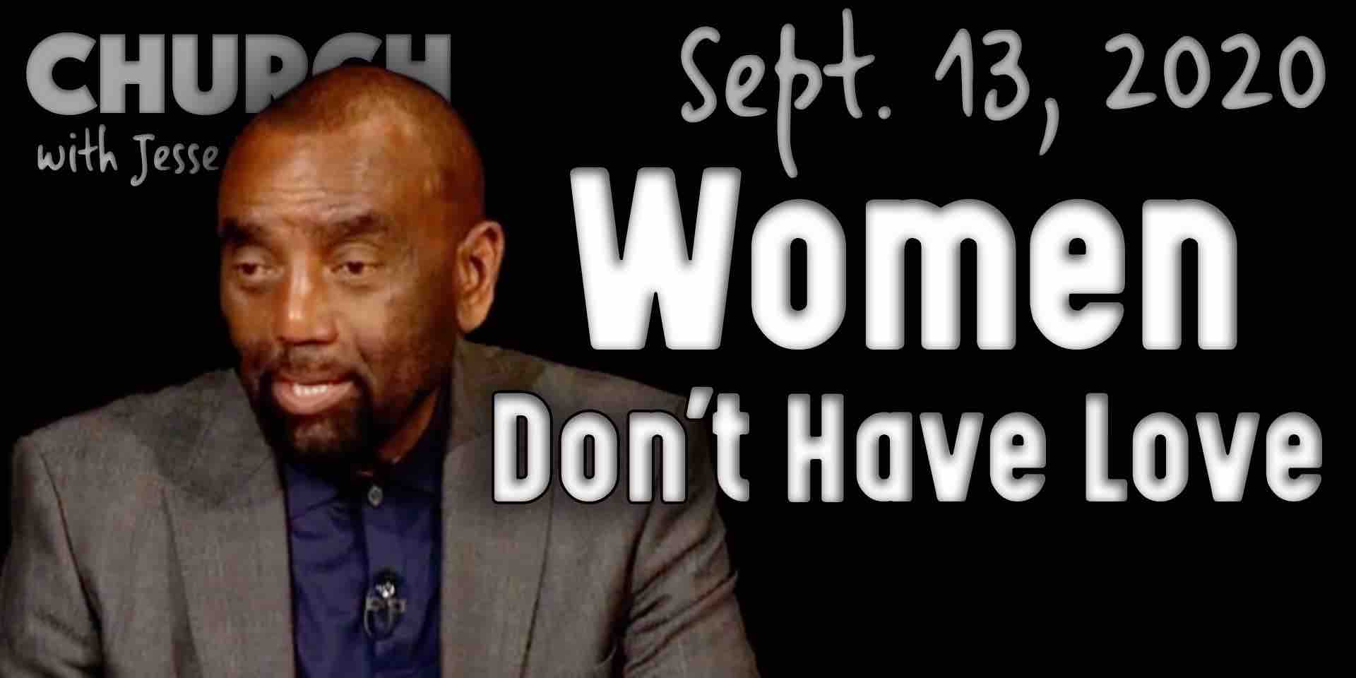 Church 9/13/20: Women Don't Have Love