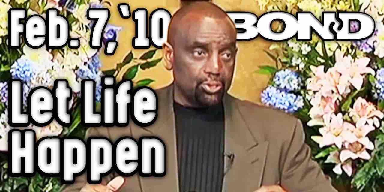Let Life Happen: BOND Sunday Service 2/7/10
