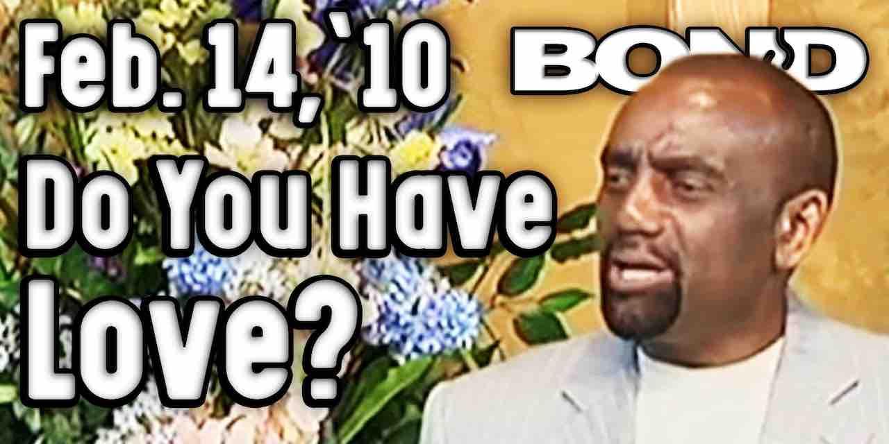 Sunday Service 2/14/10: Do You Have Love?