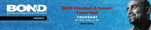 BOND Presents: 2020 Election & Issues Town Hall, Thur, Oct 29, 6:30 PM PT