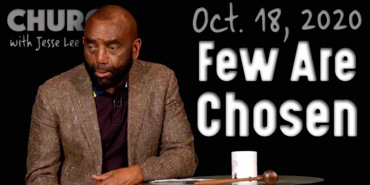 Church: Few Are Chosen (10/18/20)