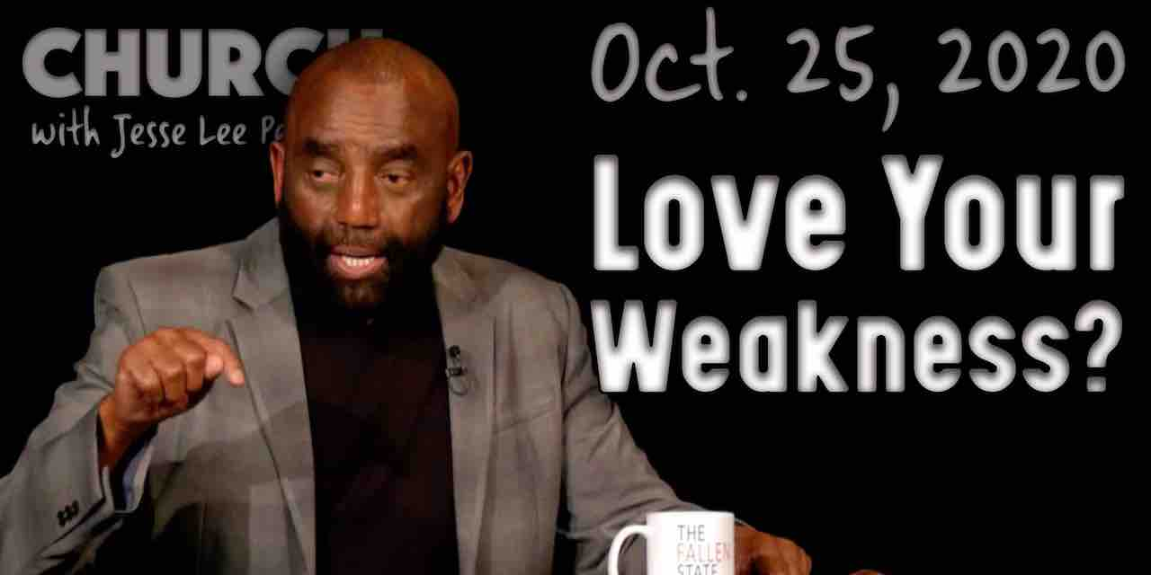 Church 10/25/20: Love Your Weakness?