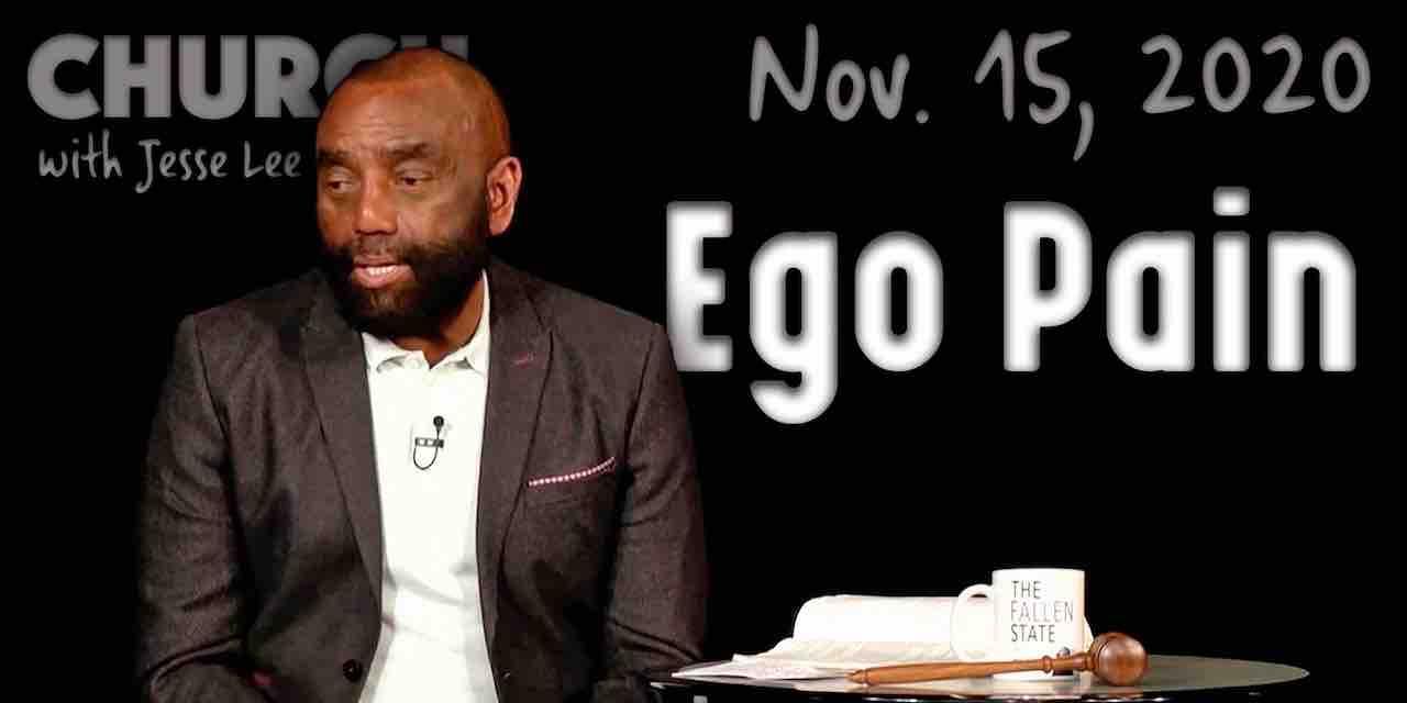 Church Nov 15, 2020: Ego Pain