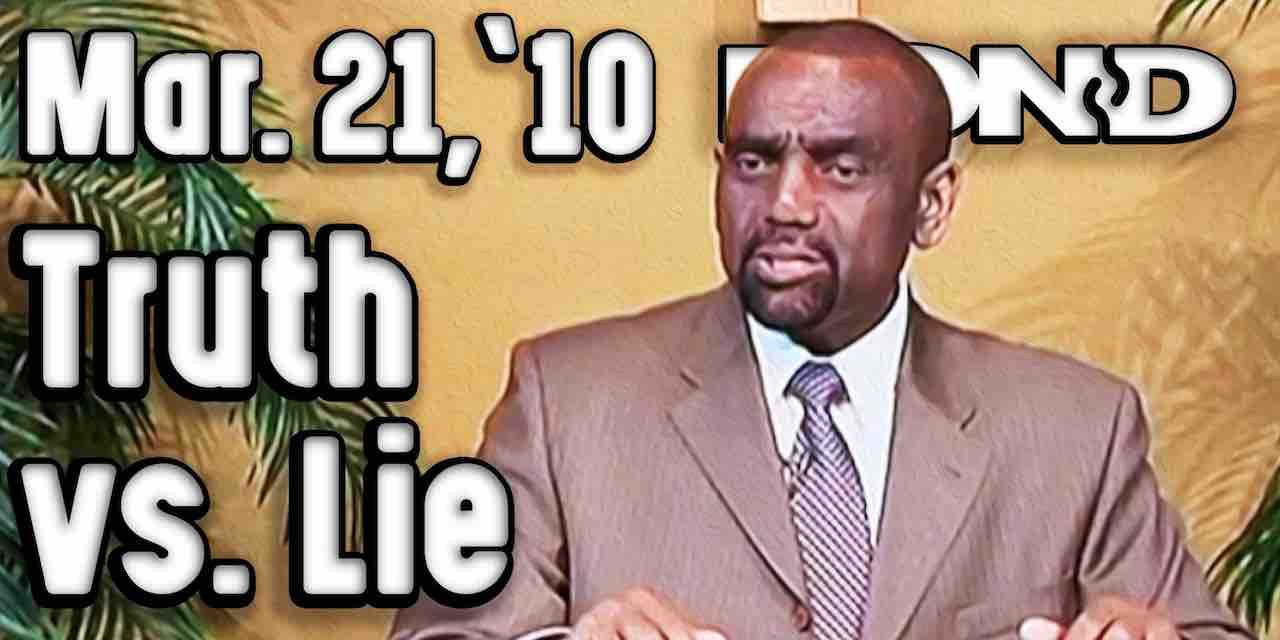 The Truth vs. The Lie (Sunday Service Archive, Mar 21, 2010)
