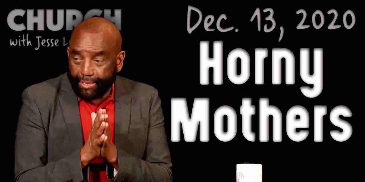 Church Dec 13, 2020: Horny Mothers
