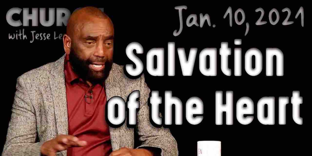 Church: Salvation Is of the Heart (Jan 10, 2021)