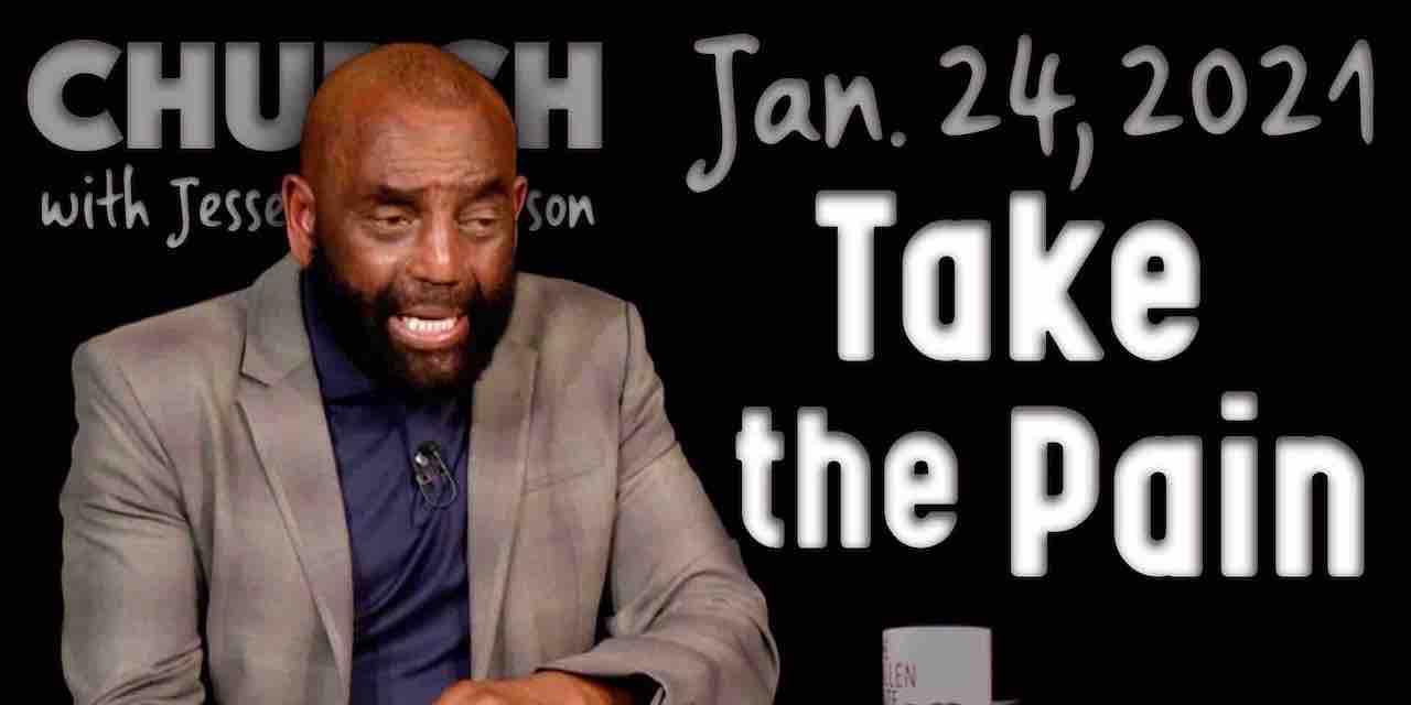 Church Jan. 24, 2021: Take the Pain