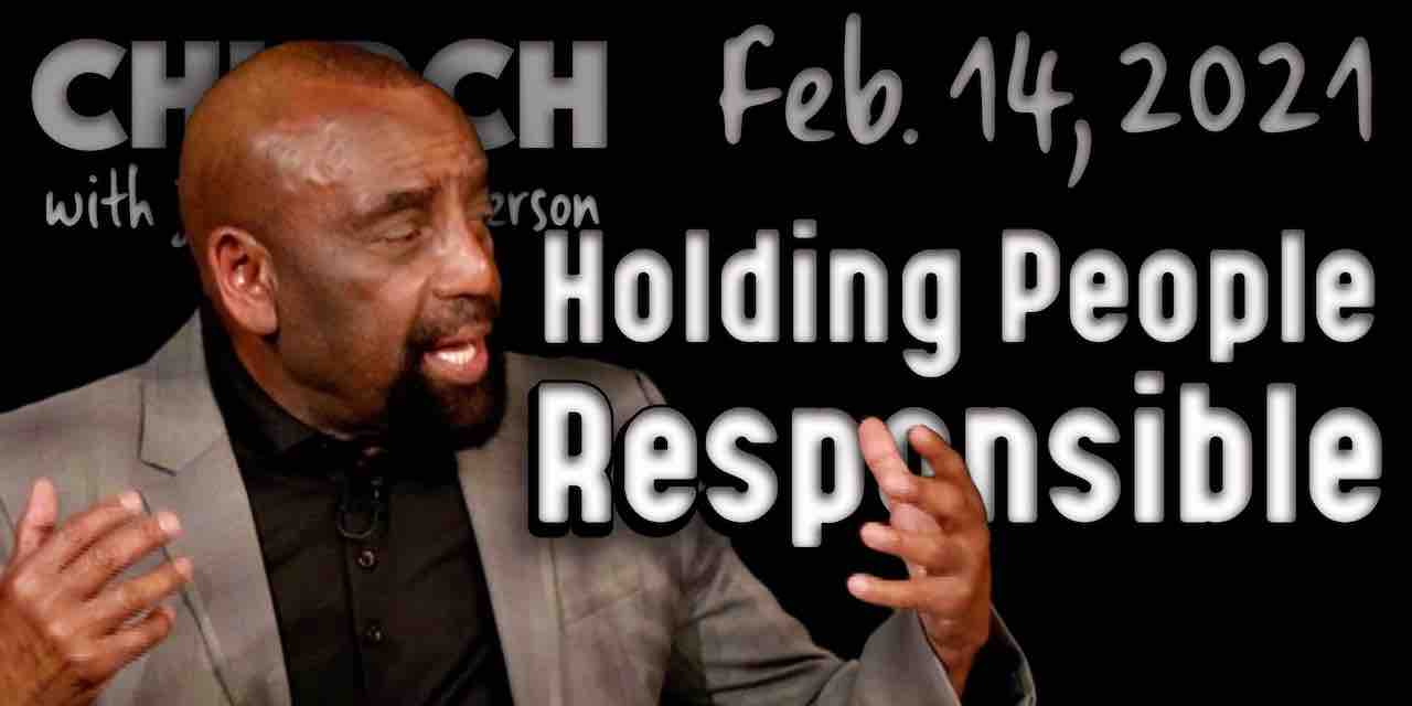 Holding People Responsible (Church Feb 14, 2021)