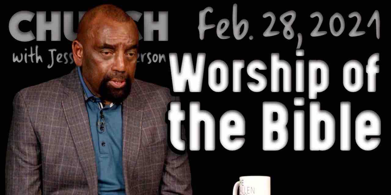 Church Feb 28, 2021: Worship of the Bible