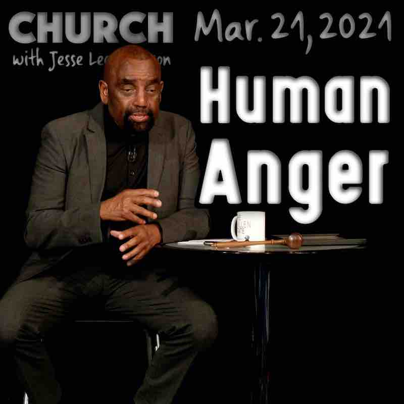 Church March 21, 2021: Human Anger