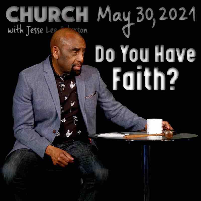 Church May 30, 2021: Do You Have Faith?