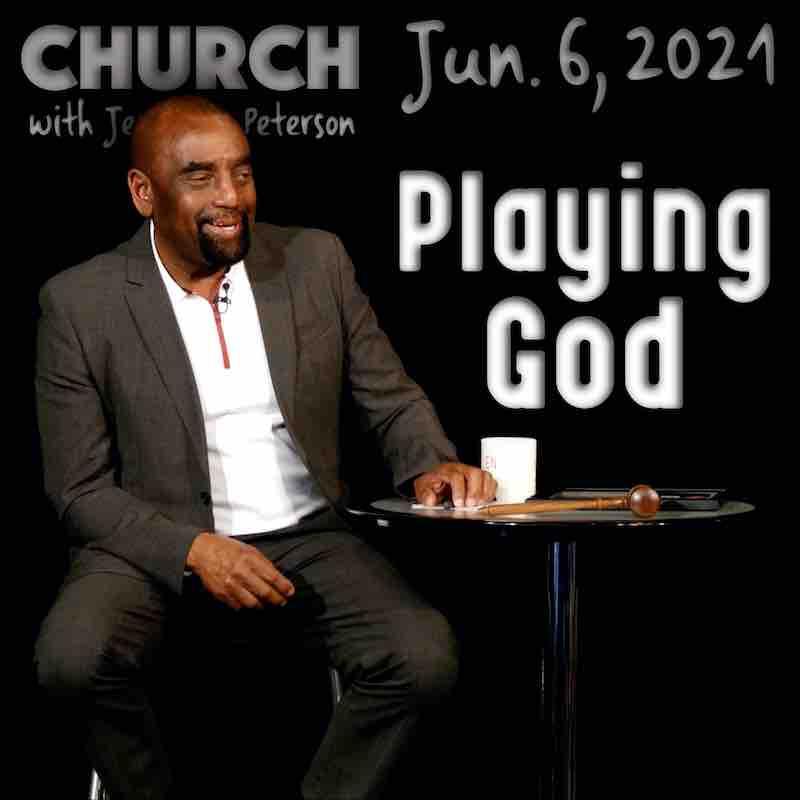 Church Jun 6, 2021: Playing God