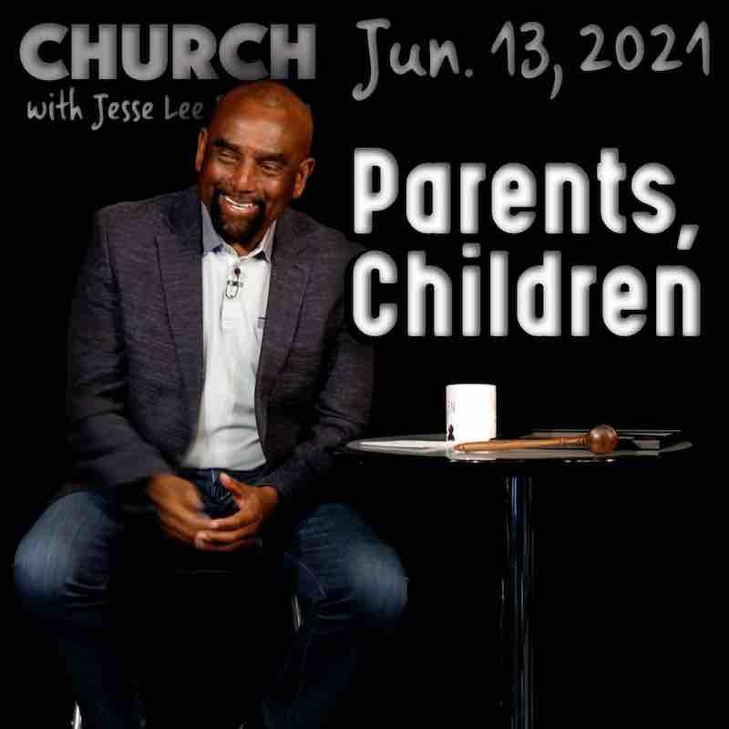 Church June 13, 2021: Parents and Children