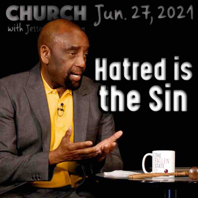 Church June 27, 2021: Hatred is the Sin