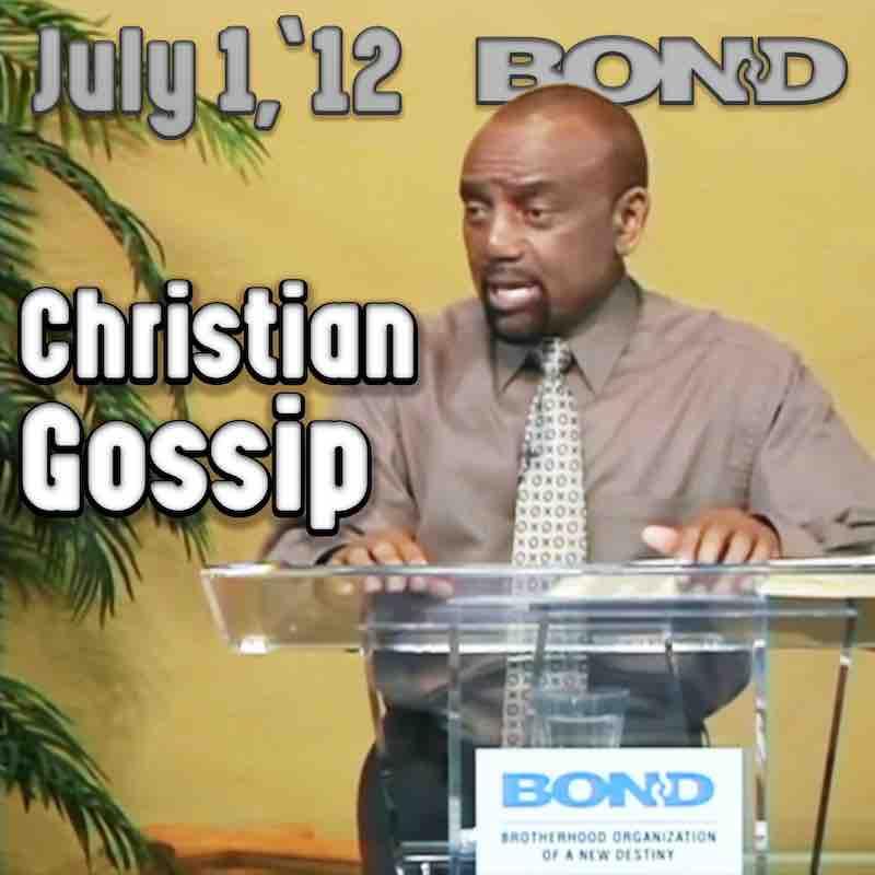 BOND Archive Sunday Service, July 1, 2012: Christians Who Gossip