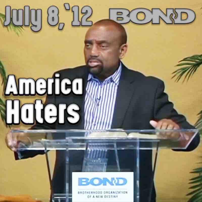 BOND Archive Sunday Service, July 8, 2012: America Haters
