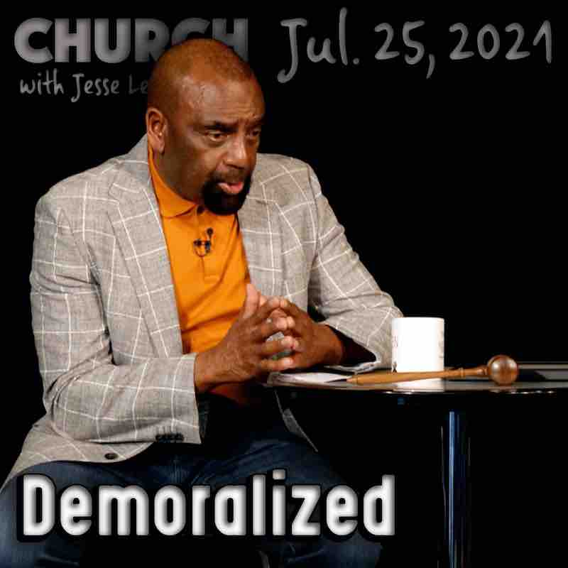 Church July 25, 2021: Demoralized People
