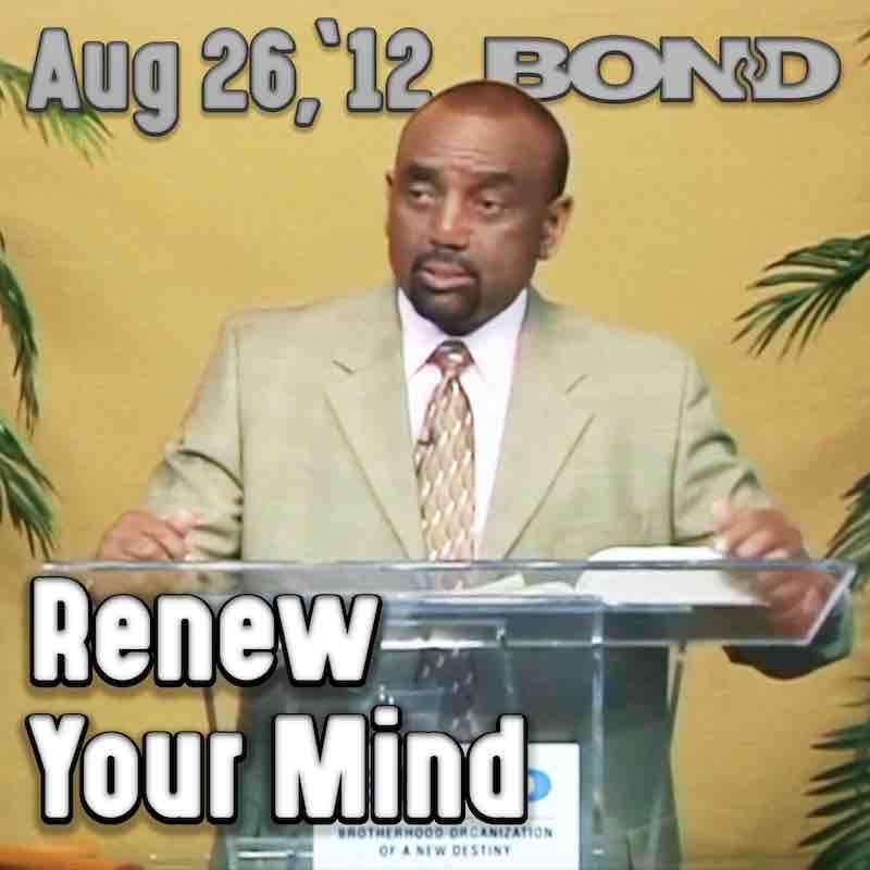 BOND Archive Sunday Service, Aug 26, 2012: Renew Your Mind