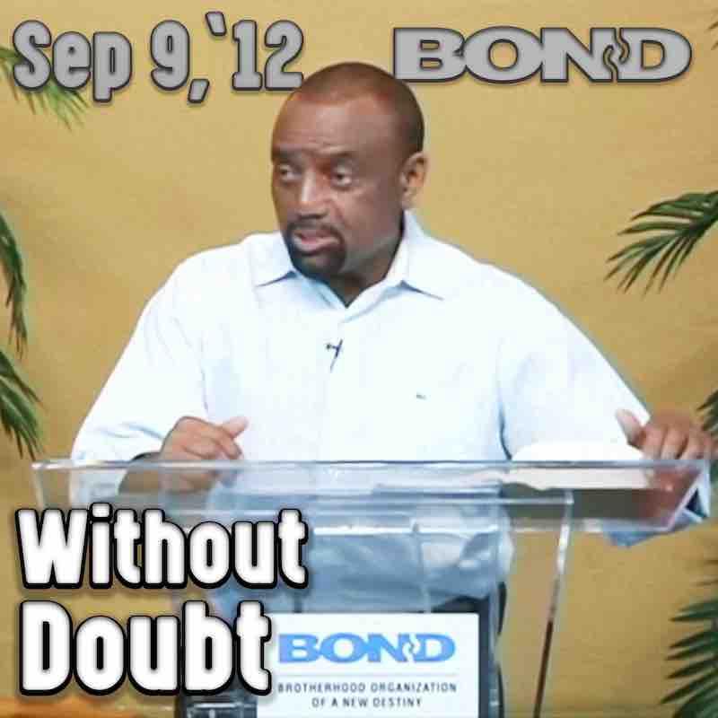 BOND Archive Sunday Service, Sep 9, 2012: Without Doubt