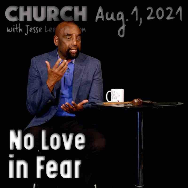 Church August 1, 2021: No Love in Fear