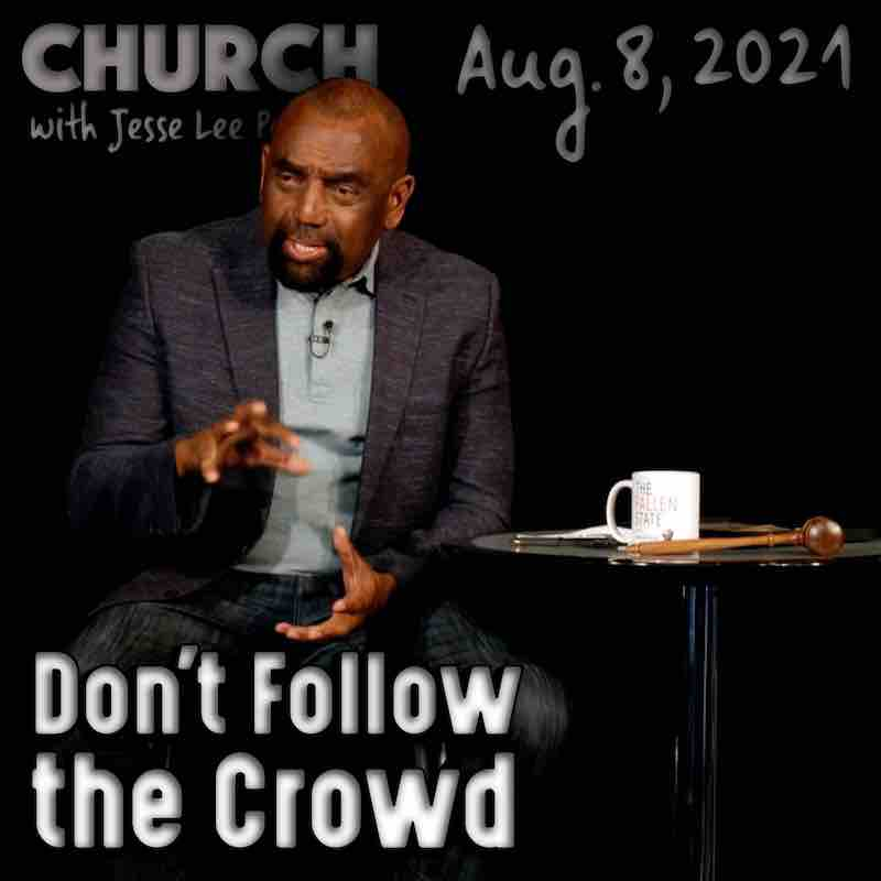 Church, August 8, 2021: Don't Follow the Crowd