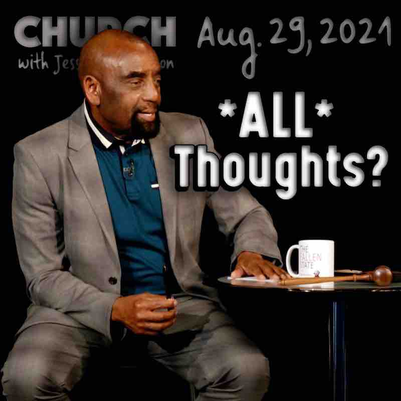 Church, August 29, 2021: All Thoughts Are Lies