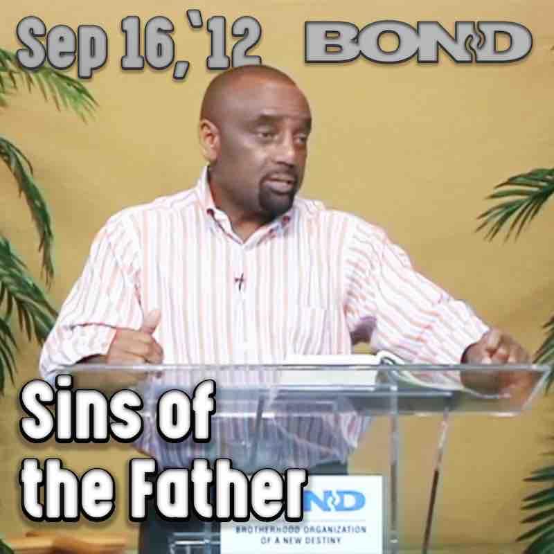 BOND Archive Sunday Service, Sept 16, 2012: Sins of the Father