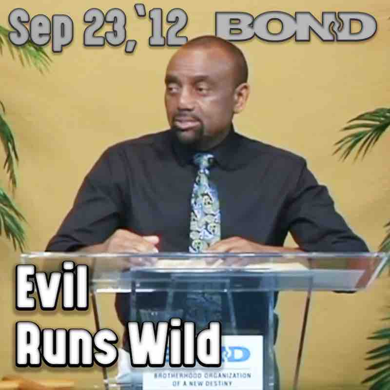 BOND Archive Sunday Service, Sept 23, 2012: Evil Runs Wild
