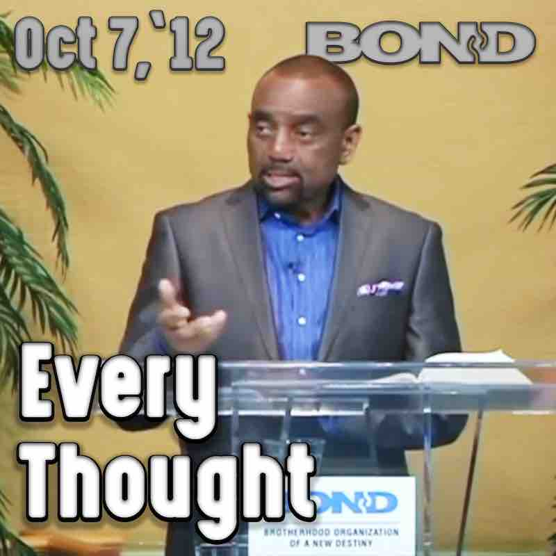 BOND Archive Sunday Service, Oct 7, 2012: Take Every Thought Captive