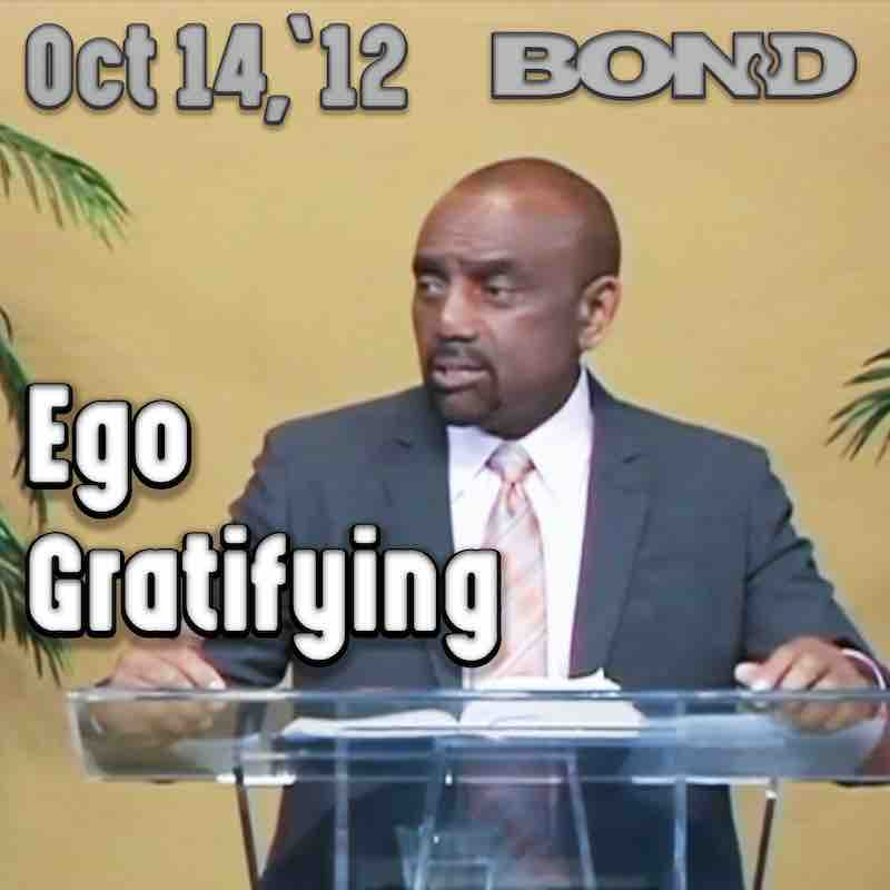BOND Archive Sunday Service, Oct 14, 2012: Ego Gratifying