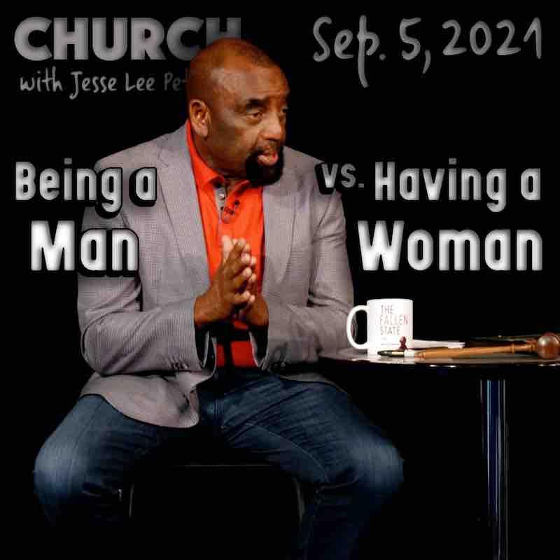Church September 5, 2021: Being a Man vs Having a Woman