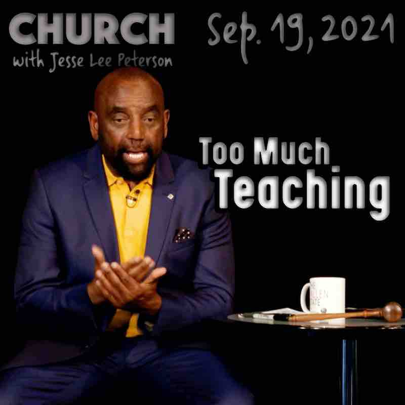 Church Sep. 19, 2021: Too Much Teaching