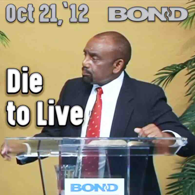 BOND Archive Sunday Service, Oct 21, 2012: Die in order to live