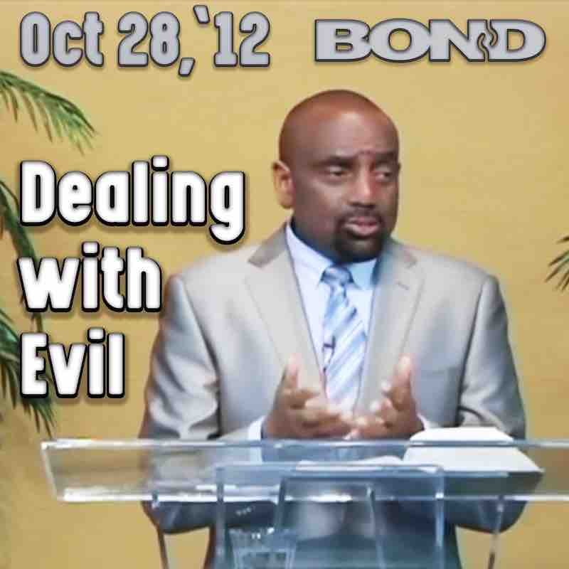 BOND Archive Sunday Service, Oct 28, 2012: Dealing with Evil