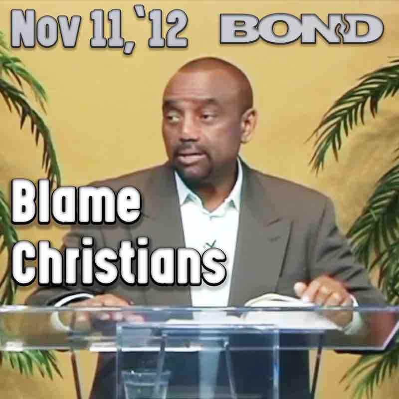 BOND Archive Sunday Service, Nov 11, 2012: Blame Christians