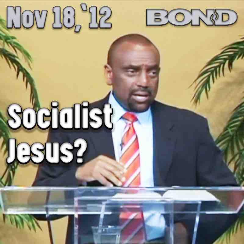 BOND Archive Sunday Service, Nov 18, 2012: Was Jesus a Socialist?