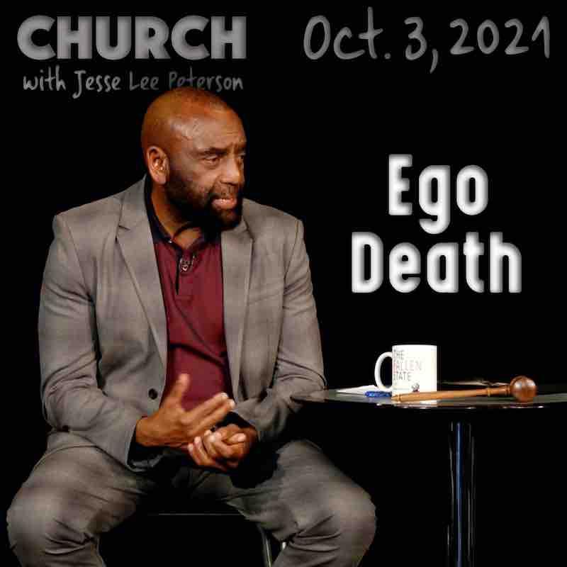 Church, Oct 3, 2021: Ego Death