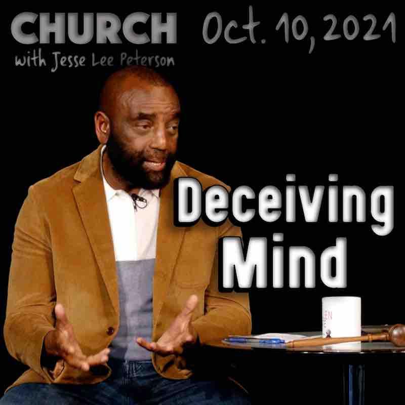 Church Oct 10, 2021: Deceiving Mind