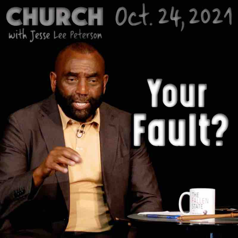 Church, Oct 24, 2021: Your Fault?